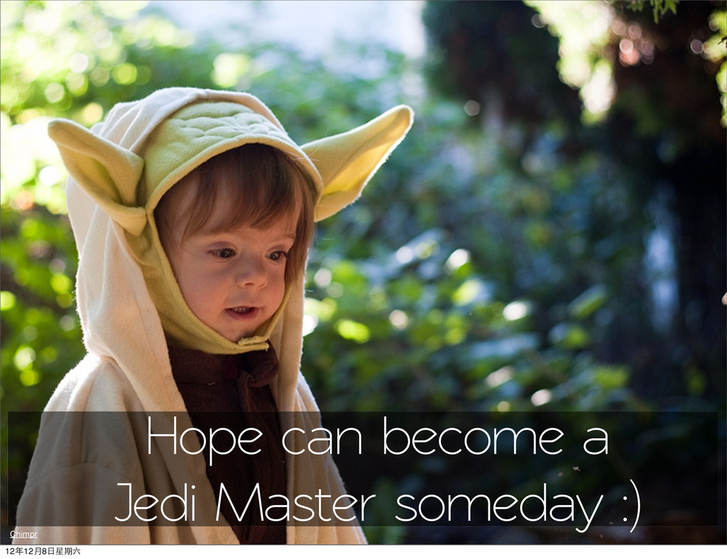 Chimpr Hope can become a Jedi Master someday :)...