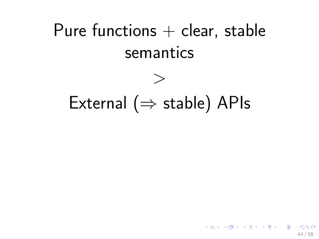 Pure functions + clear, stable semantics > Exte...