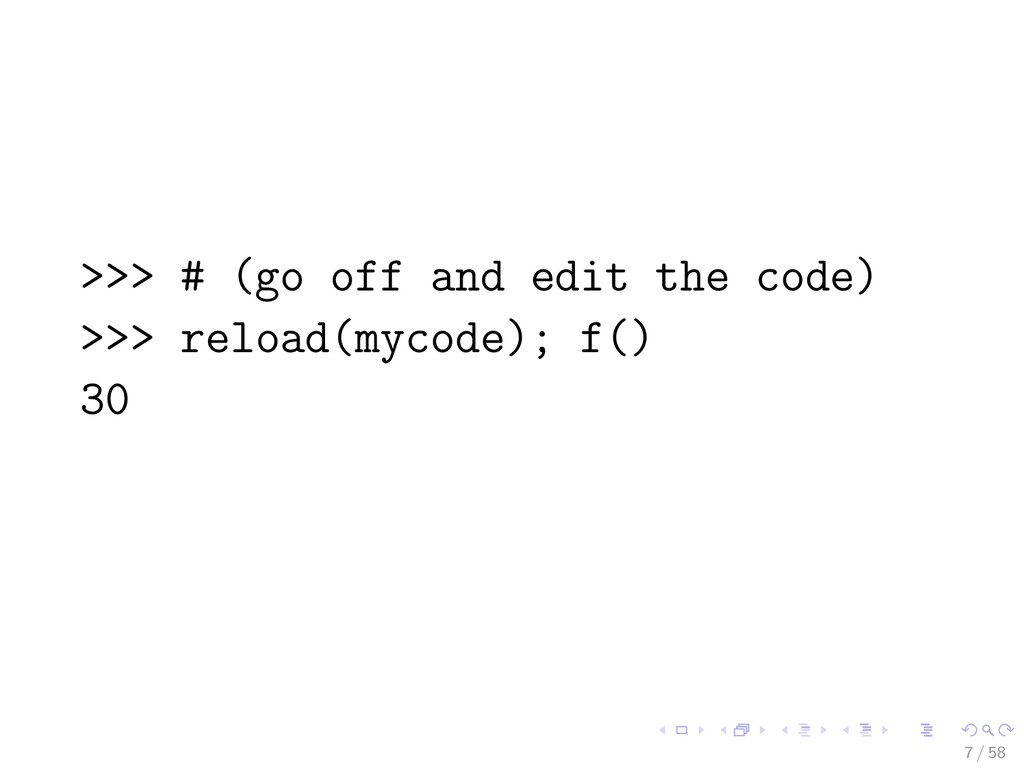 >>> # (go off and edit the code) >>> reload(myc...