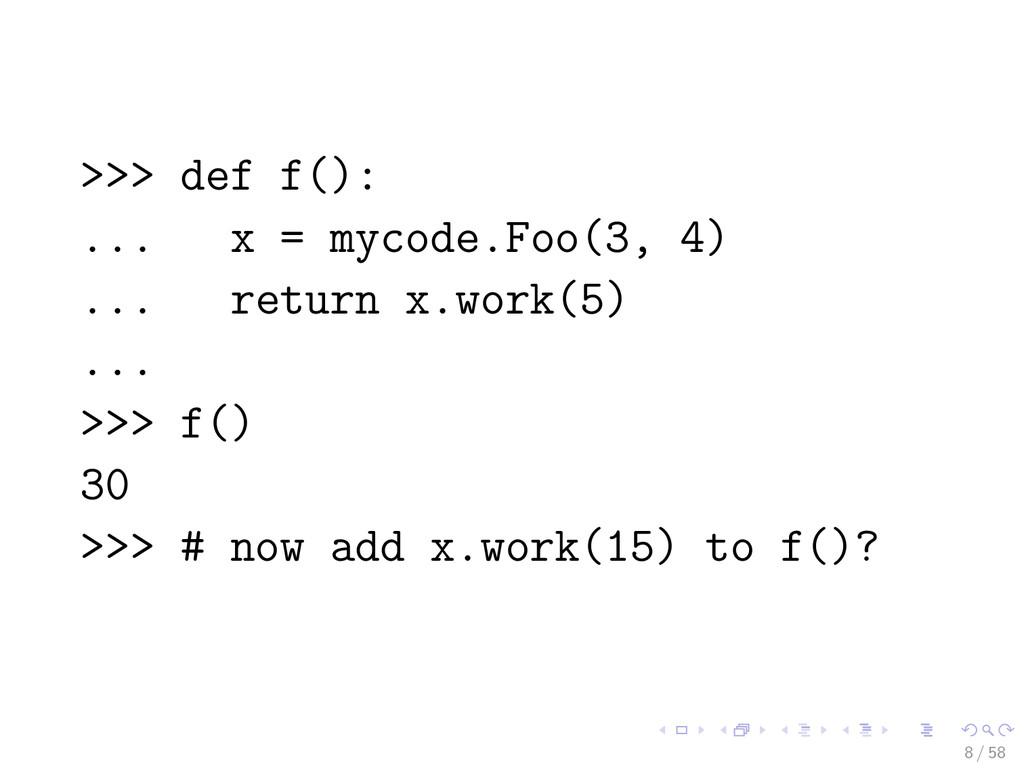 >>> def f(): ... x = mycode.Foo(3, 4) ... retur...