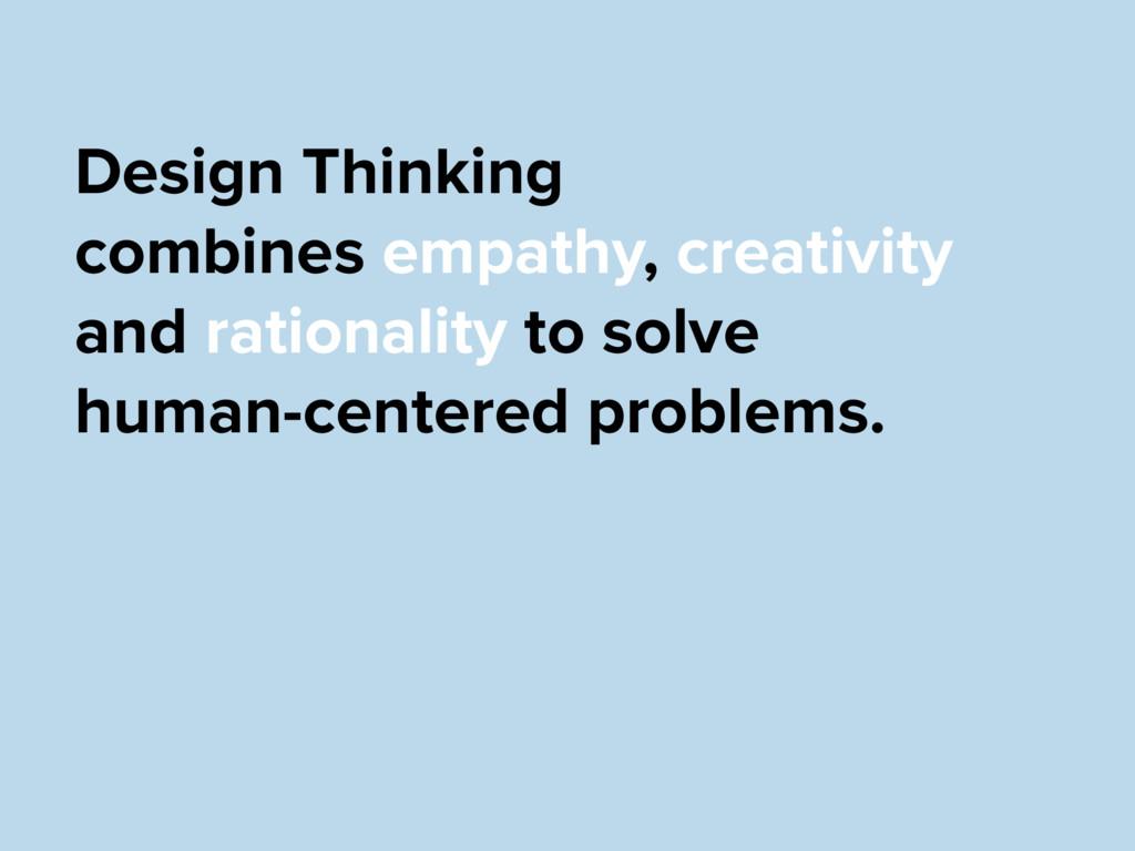 Design Thinking  combines empathy, creativity ...