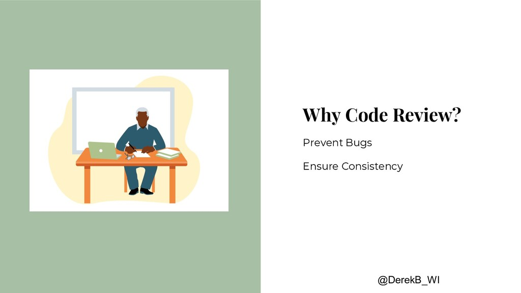 @DerekB_WI Why Code Review? Prevent Bugs Ensure...