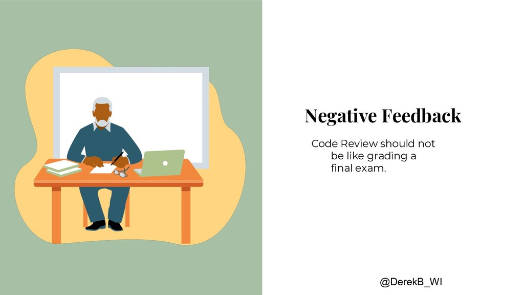 @DerekB_WI Negative Feedback Code Review should...