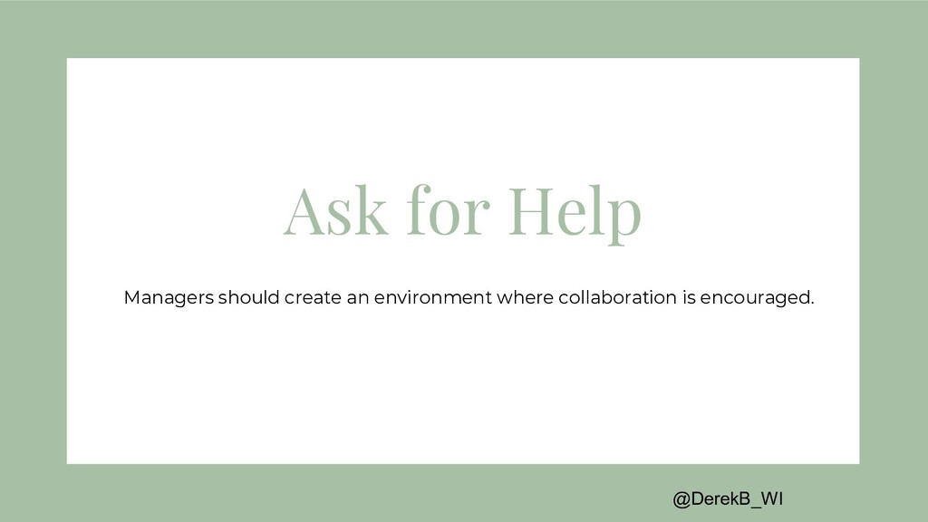 @DerekB_WI Ask for Help Managers should create ...