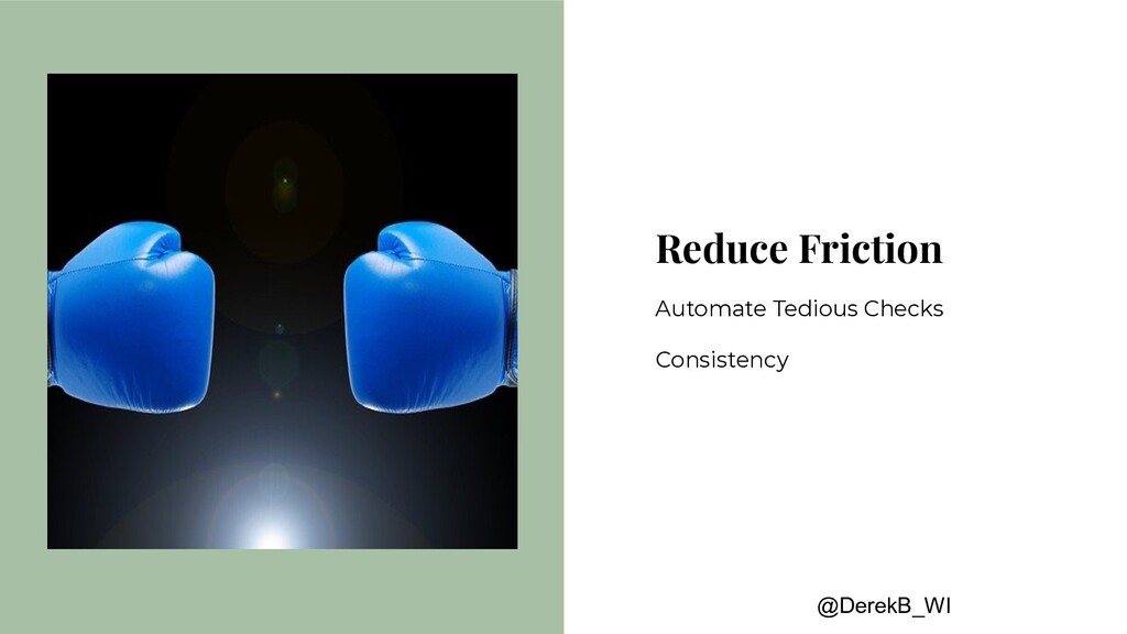 @DerekB_WI Reduce Friction Automate Tedious Che...