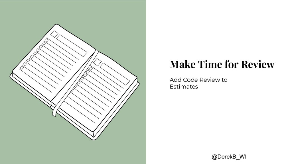 @DerekB_WI Make Time for Review Add Code Review...
