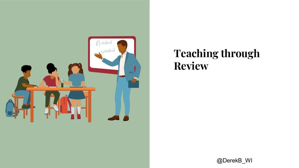@DerekB_WI Teaching through Review