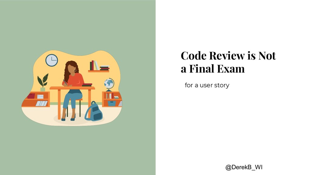 @DerekB_WI Code Review is Not a Final Exam for ...