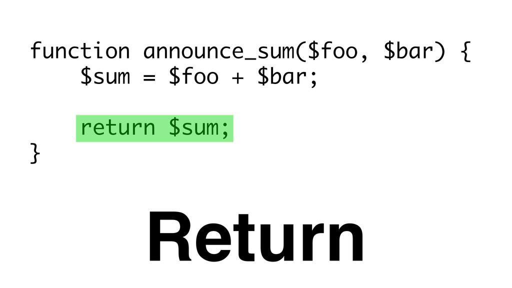 function announce_sum($foo, $bar) { $sum = $foo...