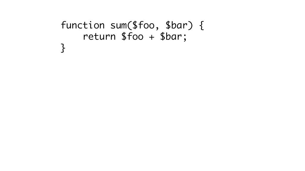 function sum($foo, $bar) { return $foo + $bar; }
