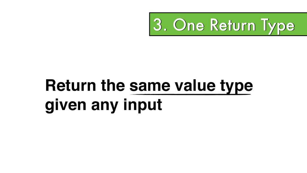 3. One Return Type Return the same value type! ...