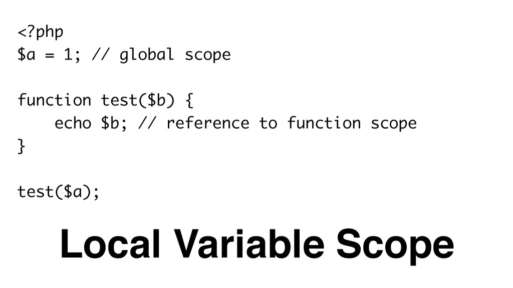 <?php $a = 1; // global scope ! function test($...