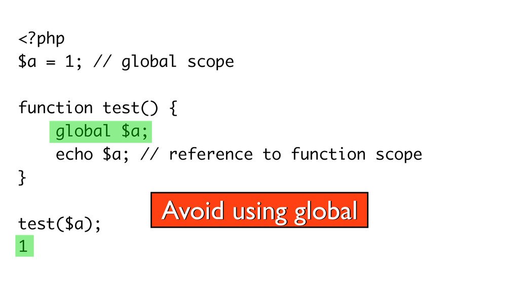<?php $a = 1; // global scope ! function test()...