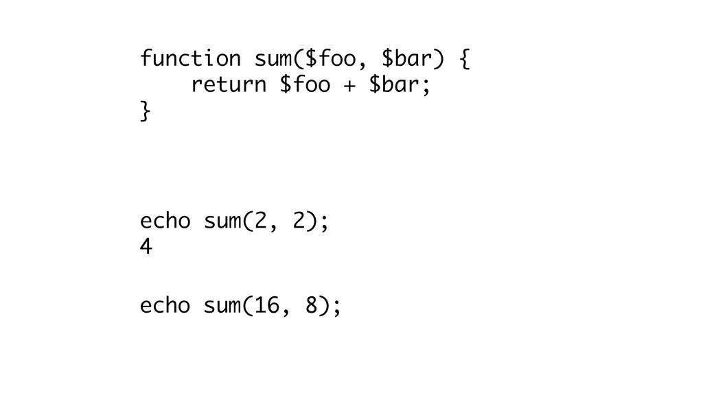 function sum($foo, $bar) { return $foo + $bar; ...