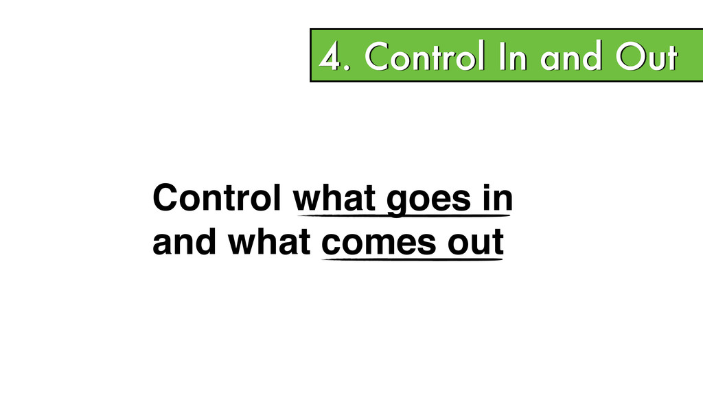 4. Control In and Out Control what goes in! and...