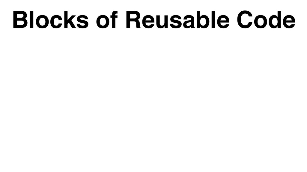Blocks of Reusable Code