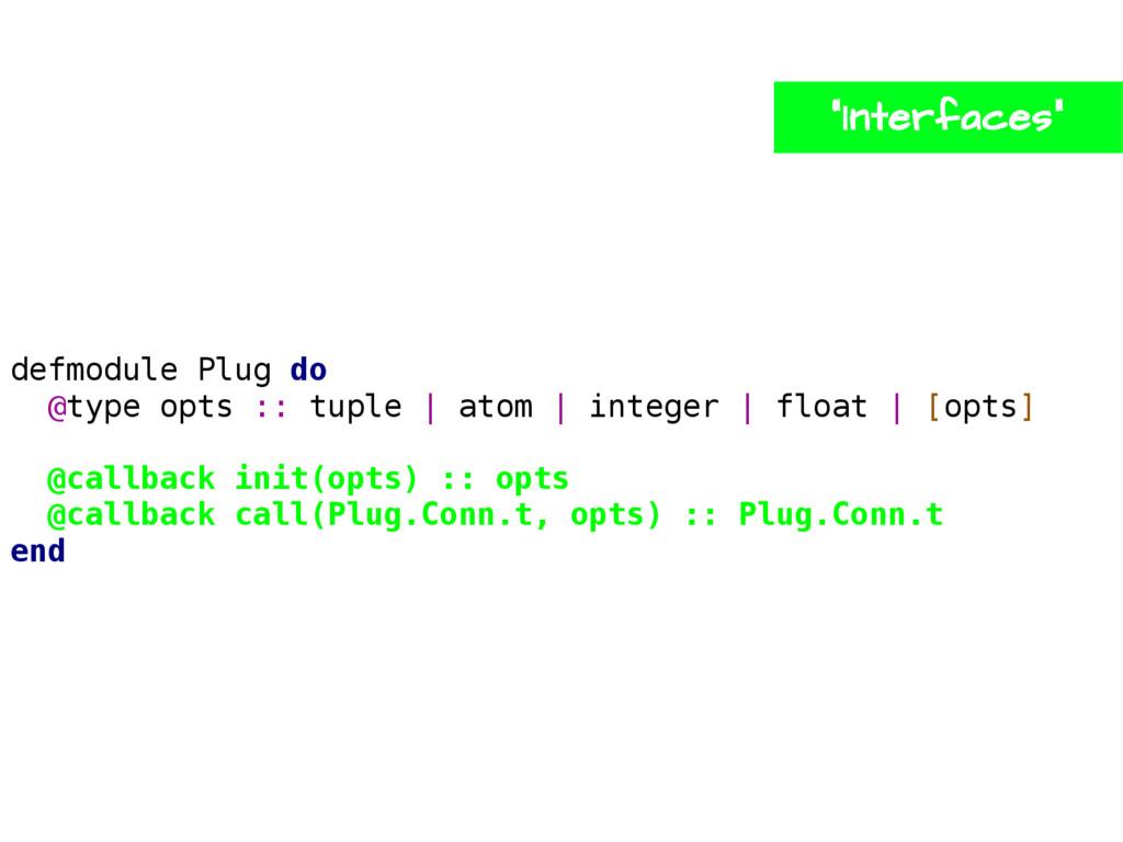 defmodule Plug do @type opts :: tuple | atom | ...
