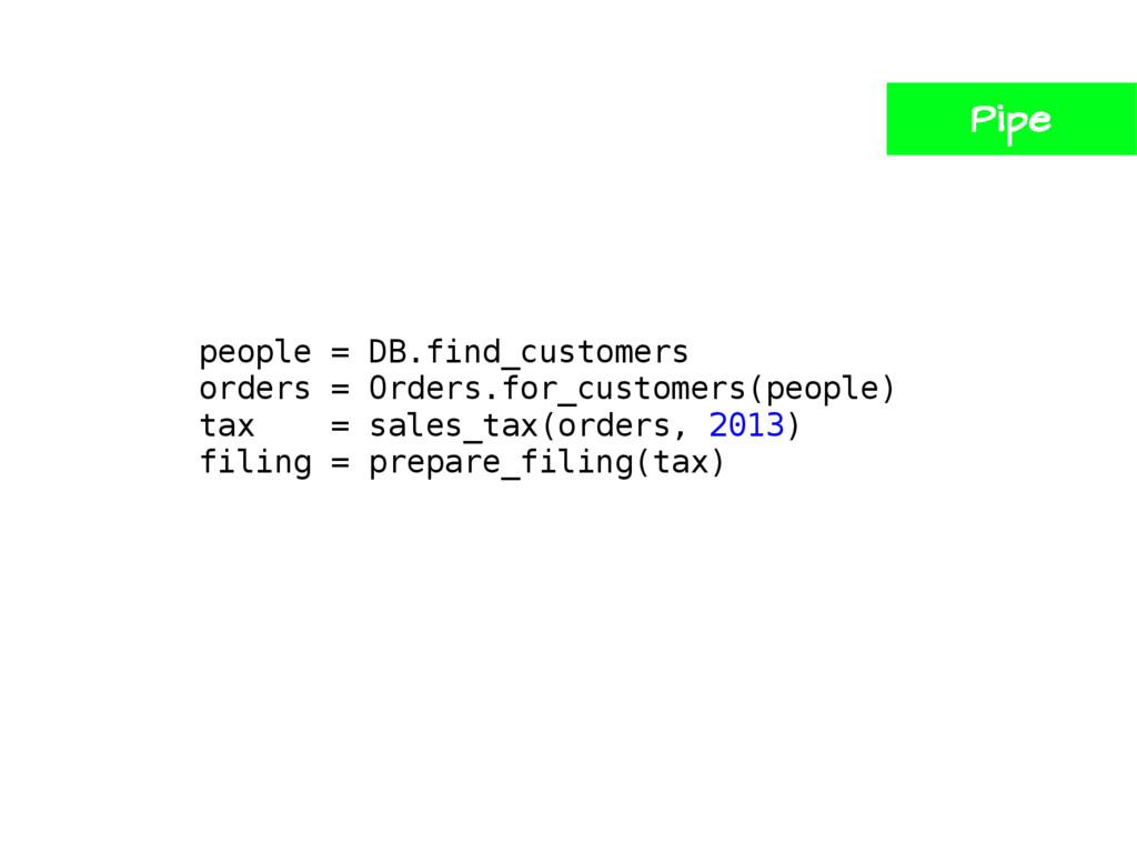 Pipe people = DB.find_customers orders = Orders...