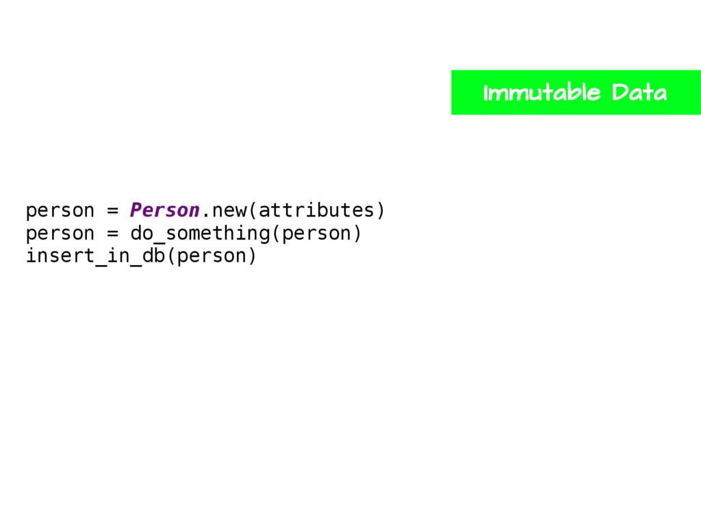 person = Person.new(attributes) person = do_som...
