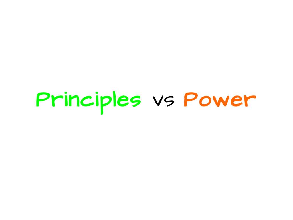 Principles vs Power