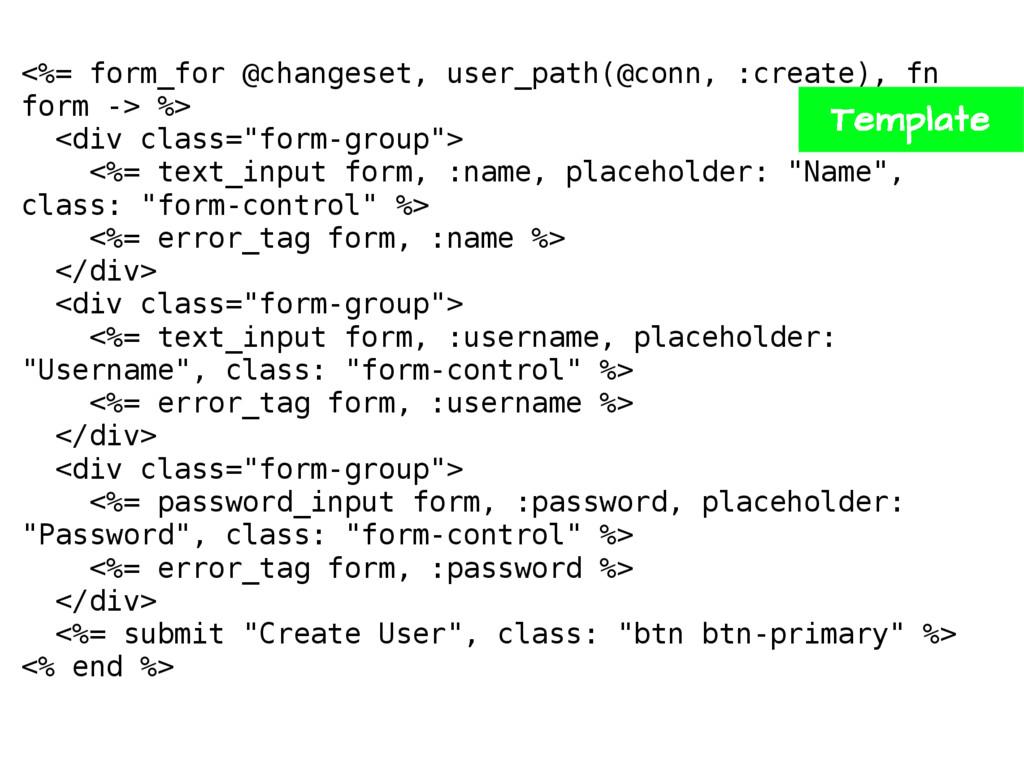 <%= form_for @changeset, user_path(@conn, :crea...