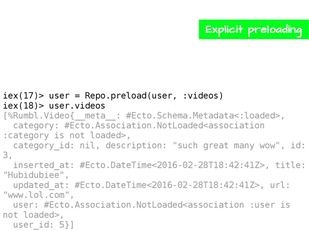 iex(17)> user = Repo.preload(user, :videos) iex...