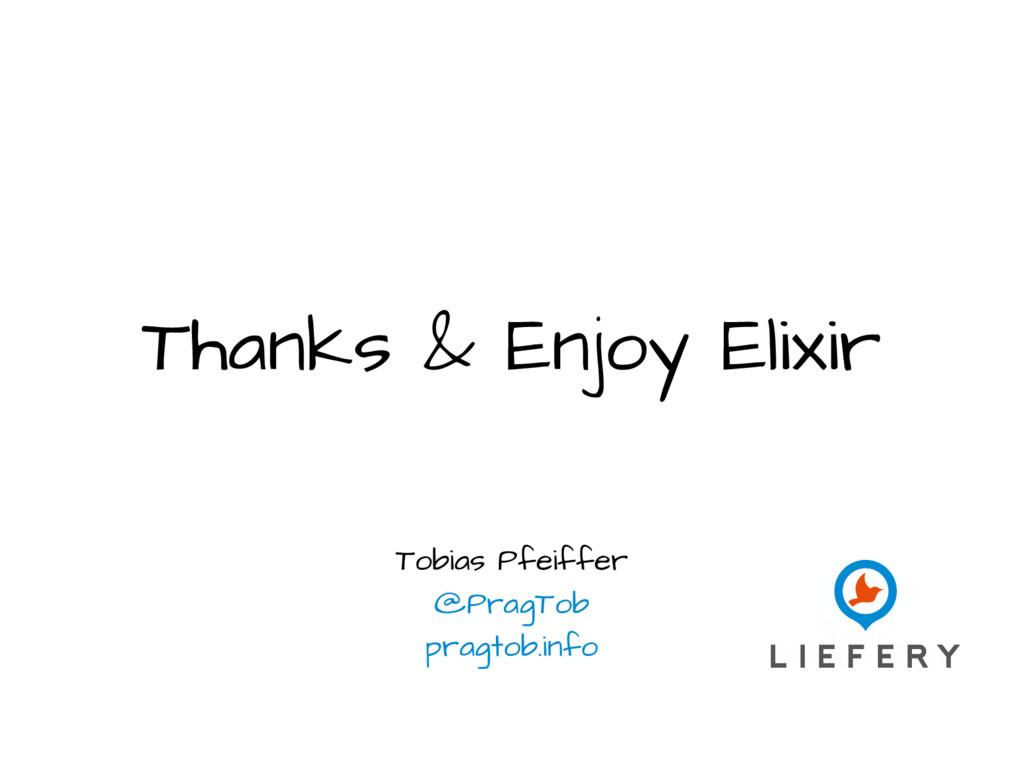 Thanks & Enjoy Elixir Tobias Pfeiffer @PragTob ...