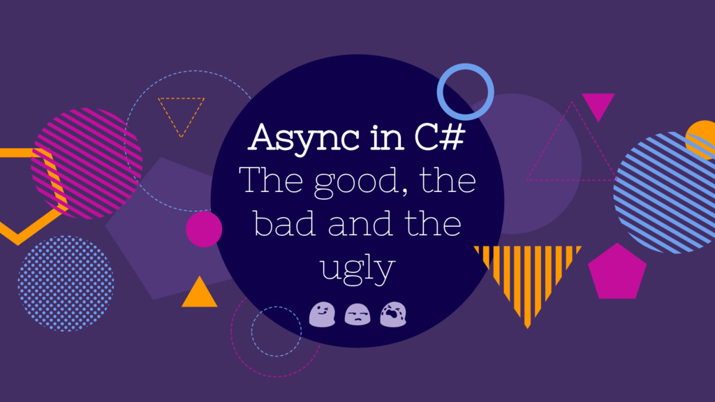 Async in C# The good, the bad and the ugly