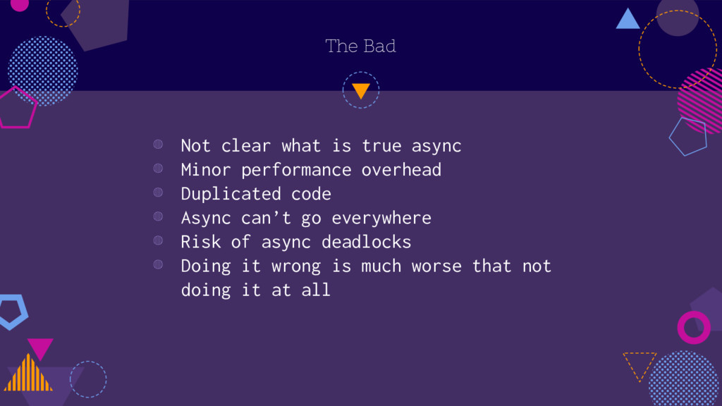 The Bad ◍ Not clear what is true async ◍ Minor ...