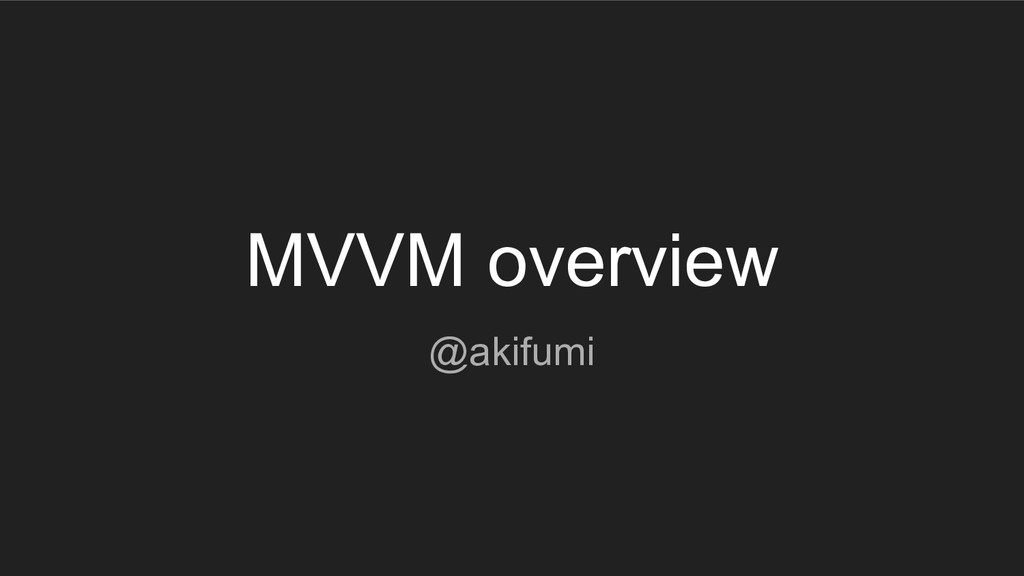 MVVM overview @akifumi