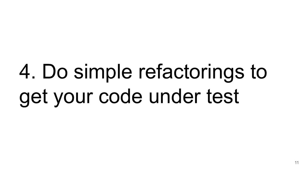 4. Do simple refactorings to get your code unde...