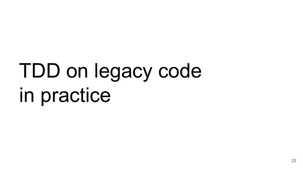 TDD on legacy code in practice 23
