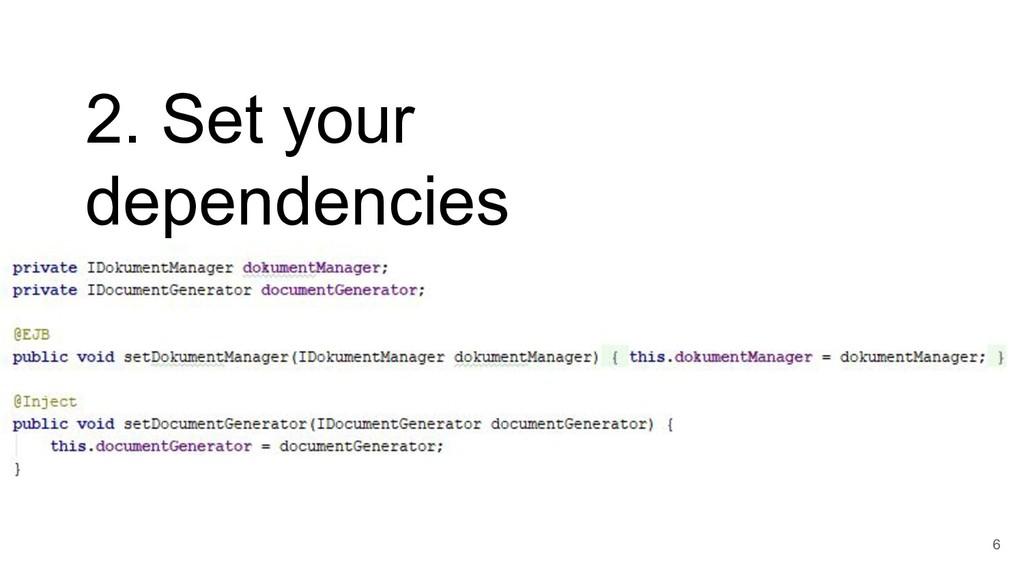 6 2. Set your dependencies