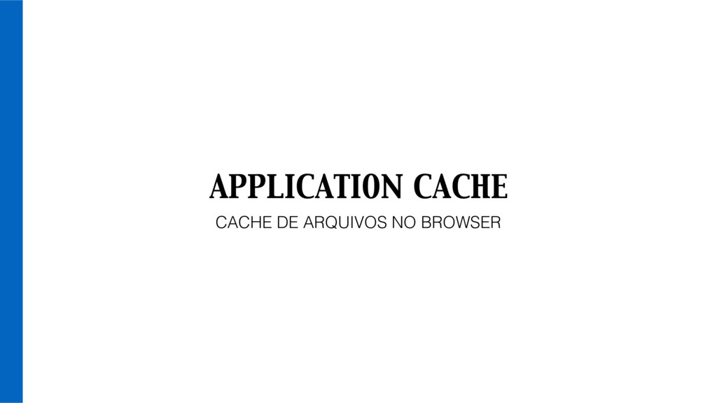 APPLICATION CACHE CACHE DE ARQUIVOS NO BROWSER