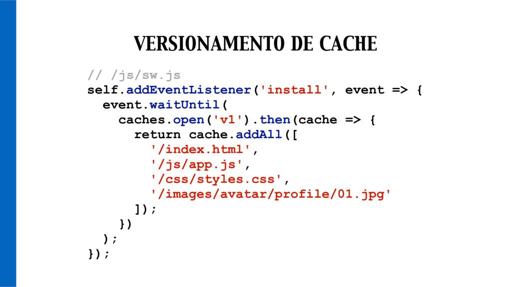 // /js/sw.js self.addEventListener('install', e...