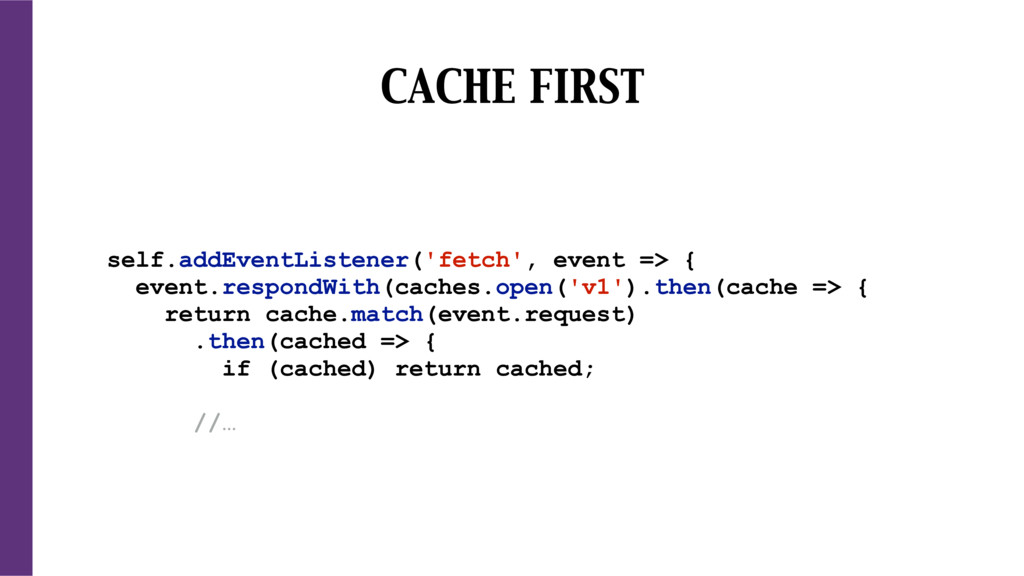 CACHE FIRST self.addEventListener('fetch', even...