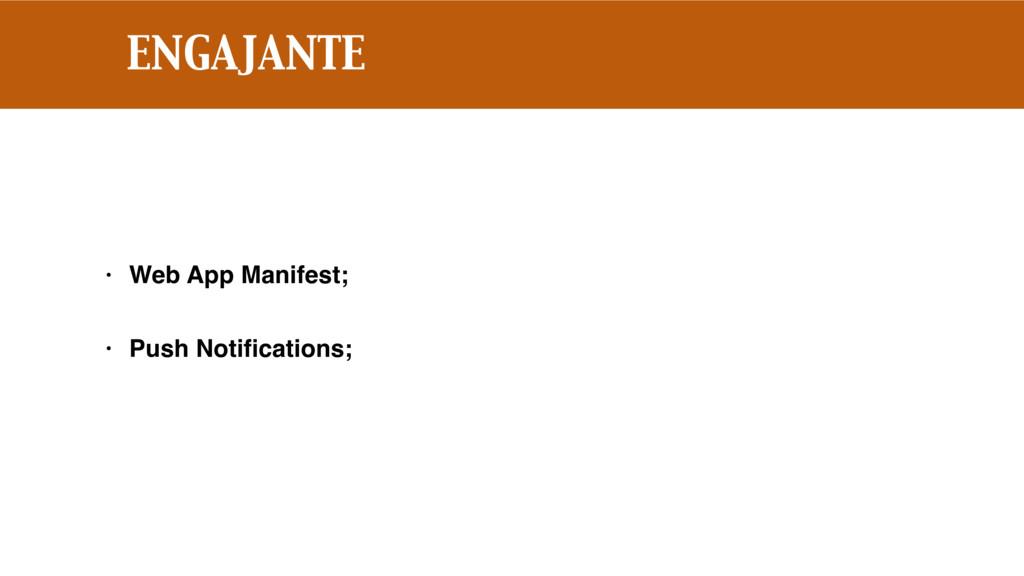 ENGAJANTE • Web App Manifest; • Push Notificatio...