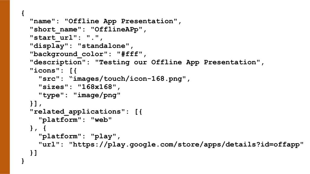 """{ """"name"""": """"Offline App Presentation"""", """"short_na..."""