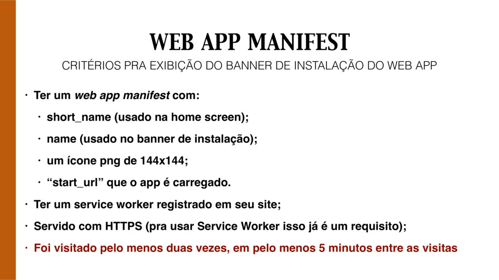 WEB APP MANIFEST • Ter um web app manifest com:...