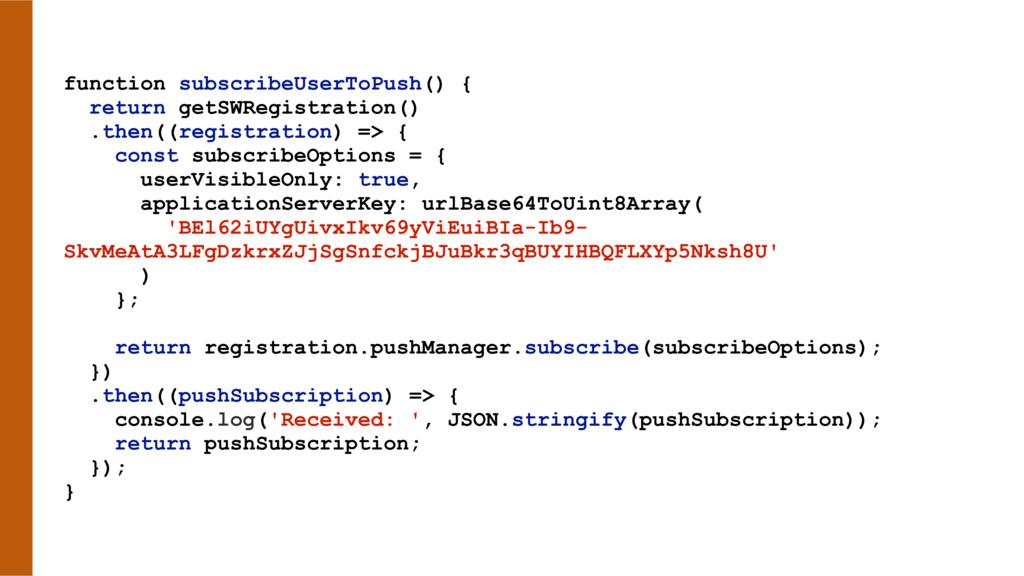 function subscribeUserToPush() { return getSWRe...