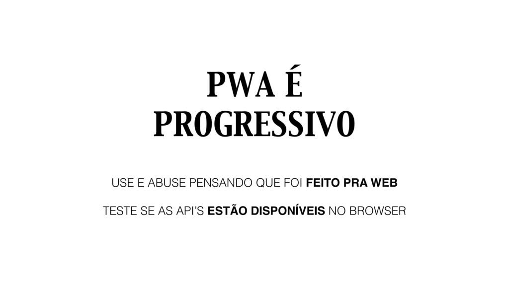 PWA É PROGRESSIVO USE E ABUSE PENSANDO QUE FOI ...