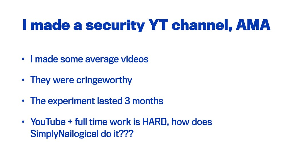 I made a security YT channel, AMA • I made some...