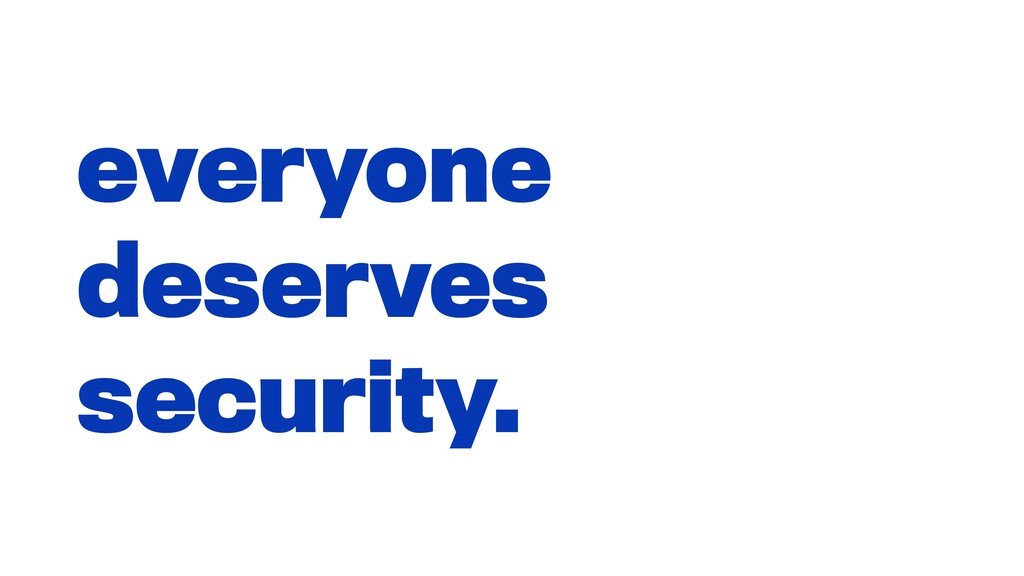 everyone deserves security.