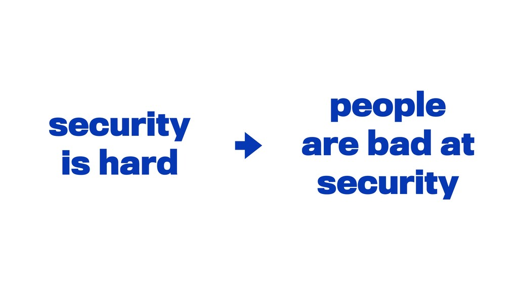 security is hard people are bad at security