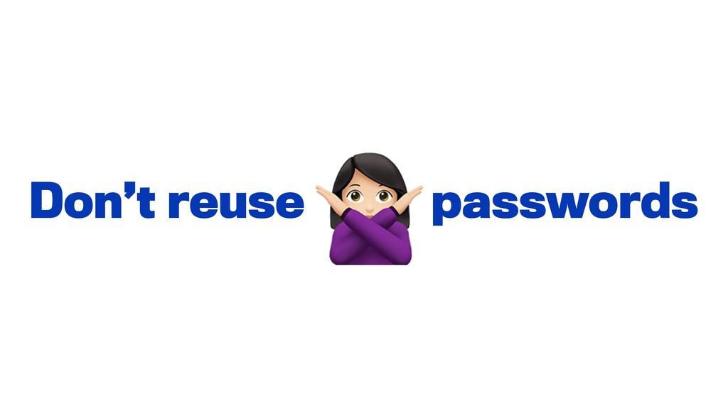 Don't reuse passwords