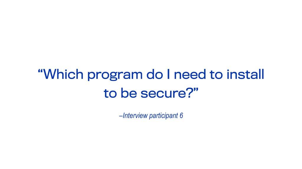"–Interview participant 6 ""Which program do I ne..."