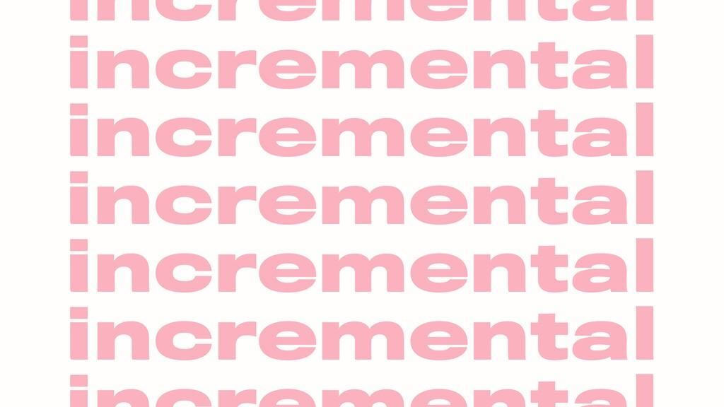 incremental incremental incremental incremental...