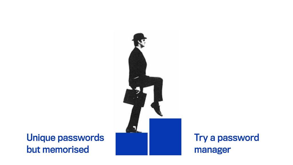 Unique passwords but memorised Try a password m...