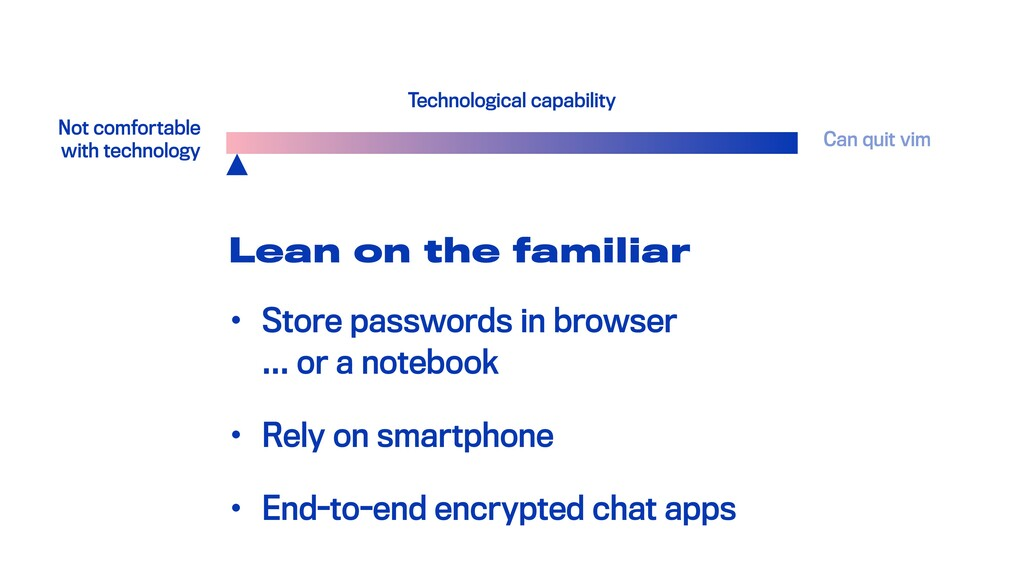 Lean on the familiar • Store passwords in brows...