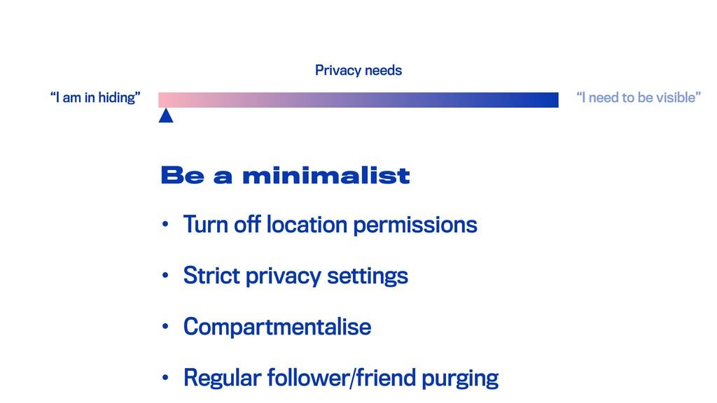 Be a minimalist • Turn off location permissions...